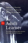 The Adult Learner, Sixth Edition: The Definitive Classic in Adult Education and Human Resource Development - Malcolm S. Knowles, Elwood F. Holton III, Richard A. Swanson