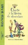Charlie y la Fabrica de Chocolate - Quentin Blake, Roald Dahl