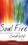 Soul Fire: Accessing Your Creativity - Thomas Ryan