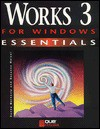 Works 3 for Windows Essentials (Essentials (Que Paperback)) - Que Corporation, Carolyn B. Mitchell