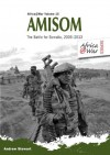 AMISOM. The Battle for Somalia 2006-2013 (AFRICA@WAR Series 15) - Andrew Stewart