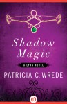 Shadow Magic - Patricia C. Wrede