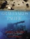 Graveyards of the Pacific: From Pearl Harbor to Bikini Island - Robert D. Ballard, Michael Hamilton Morgan