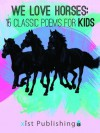 We Love Horses: Classic Poems for Children of All Ages (We Love Poetry) - Katrina Streza