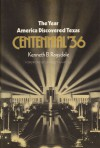 The Year America Discovered Texas: Centennial '36 - Kenneth Baxter Ragsdale