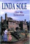 Give Me Tomorrow - Linda Sole