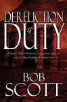 Dereliction of Duty: History's Worst Massacre of American Soldiers and the Most Unlikely Heroine Ever - Bob Scott