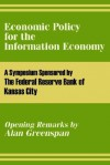 Economic Policy for the Information Economy - The Federal Reserve Bank of Kansas City, Alan Greenspan, The Federal Reserve Bank of Kansas City