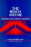 The Bench and Me: Teaching and Learning Medicine - J. Willis Hurst