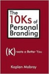 The 10ks of Personal Branding: Create a Better You - Kaplan Mobray