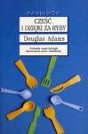 Cześć, i dzięki za ryby - Douglas Adams