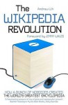 The Wikipedia Revolution: How a Bunch of Nobodies Created the World's Greatest Encyclopedia - Andrew Lih
