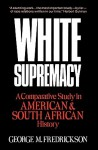 White Supremacy: A Comparative Study of American and South African History - George M. Fredrickson