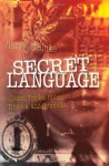 Secret Language: Codes, Tricks, Spies, Thieves, and Symbols - Barry J. Blake