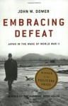 Embracing Defeat: Japan In The Aftermath Of World War Ii - John W. Dower
