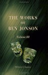 The Works of Ben Jonson: With critical and explanatory notes and a memoir by William Gifford. Volume 3 - Ben Jonson