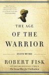 The Age of the Warrior: Selected Essays by Robert Fisk - Robert Fisk