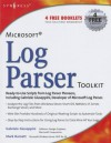 Microsoft Log Parser Toolkit: A complete toolkit for Microsoft's undocumented log analysis tool - Gabriele Giuseppini, Mark Burnett, Jeremy Faircloth