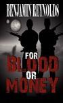 For Blood or Money - Benjamin L. Reynolds