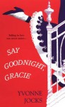 Say Goodnight, Gracie - Yvonne Jocks