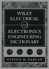 Wiley Electrical and Electronics Engineering Dictionary - Steven M. Kaplan