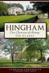 Hingham (MA): Four Centuries of History (American Chronicles (History Press)) - Ted Clarke, Lorelei Shannon
