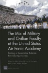 The Mix of Military and Civilian Faculty at the United States Air Force Academy - Kirsten M. Keller, Nelson Lim, Lisa M Harrington, Abigail Haddad