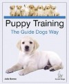 Puppy Training the Guide Dogs Way - Julia Barnes