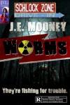 Worms (Schlock Zone Drive-In Theater) - J.E. Mooney, Evili, Kyle Bergersen, Mel Odom