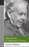 John Bowlby and Attachment Theory (Makers of Modern Psychotherapy) - Jeremy Holmes