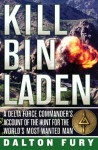 Kill Bin Laden: A Delta Force Commander's Account of the Hunt for the World's Most Wanted Man - Dalton Fury