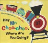 Hey Mr. Choo-Choo, Where Are You Going? - Susan Wickberg, Yumi Heo