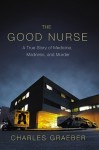 The Good Nurse: The True Story of Medicine, Madness, and Murder. - Charles Graeber, Will Collyer
