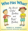 Who Has What?: All about Girls' Bodies and Boys' Bodies - Robie H. Harris
