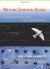 Writing Spiritual Books: A Bestselling Writer's Guide to Successful Publication - Hal Zina Bennett