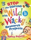 Stop the Copying with Wild and Wacky Research Projects - Nancy Polette