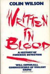 Written In Blood: A History Of Forensic Detection - Colin Wilson
