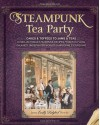 Steampunk Tea Party: Cakes & Toffees to Jams & Teas - 30 Neo-Victorian Steampunk Recipes from Far-Flung Galaxies, Underwater Worlds & Airborne Excursions - Jema 'Emilly Ladybird' Hewitt