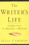The Writer's Life: Insights from The Right to Write - Julia Cameron