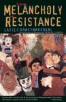 The Melancholy of Resistance - László Krasznahorkai, George Szirtes