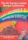 Eat Yourself a Rainbow Everyday: The Sandra Cabot Recipe Collection - Sandra Cabot