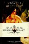 The Fiercer Heart - Micaela Gilchrist