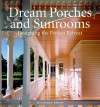 Dream Porches And Sunrooms: Designing The Perfect Retreat - Michael Snow