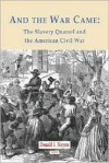 And the War Came: The Slavery Quarrel and the American Civil War - Donald J. Meyers