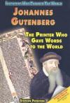 Johannes Gutenberg: The Printer Who Gave Words to the World - Stephen Feinstein