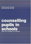 Counselling Pupils in Schools: Skills and Strategies for Teachers - Carol Hall, Eric Hall, Garry Hornby