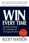 Win Every Time: Essential Lessons for Existing and Emerging Leaders - Scott Watson