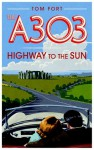 The A303: Highway to the Sun - Tom Fort