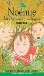 La Baguette maléfique (Noémie, #18) - Gilles Tibo, Louise-Andrée Laliberté