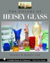The Colors of Heisey Glass (Schiffer Book for Collectors) - Debbie Coe, Randy Coe